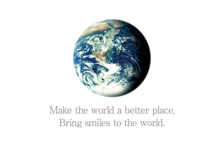 Make the world a better place, Bring smiles to the world.